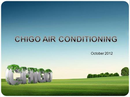 October 2012 CHIGO GROUP PROFILE 1 AC PRODUCTS PROFILE 2 CONTENTS.