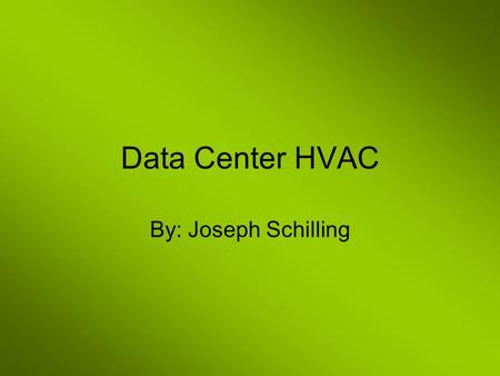 Data Center HVAC By: Joseph Schilling. HVAC HVAC stands for heating, ventilating, and air conditioning HVAC systems are used to provide thermal comfort.