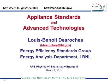 Page 1 Louis-Benoit Desroches Energy Efficiency Standards Group Energy Analysis Department, LBNL Appliance Standards.