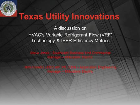 Texas Utility Innovations A discussion on HVACs Variable Refrigerant Flow (VRF) Technology & IEER Efficiency Metrics Steve Jones - Southwest Business Unit.