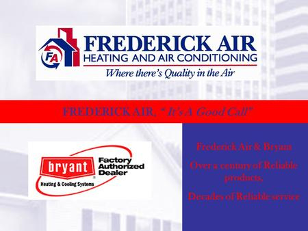 FREDERICK AIR, Its A Good Call Frederick Air & Bryant Over a century of Reliable products, Decades of Reliable service.