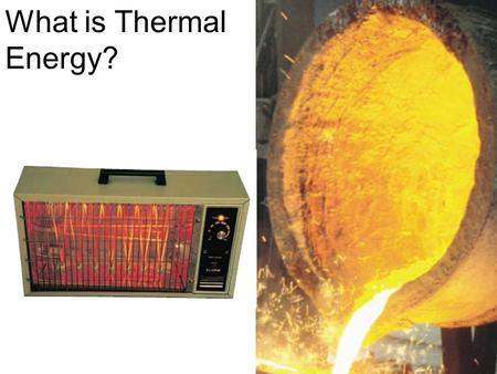 What is Thermal Energy?. Particles of matter are in constant motion. This motion relates directly to the state of matter of the object (solids, liquids,