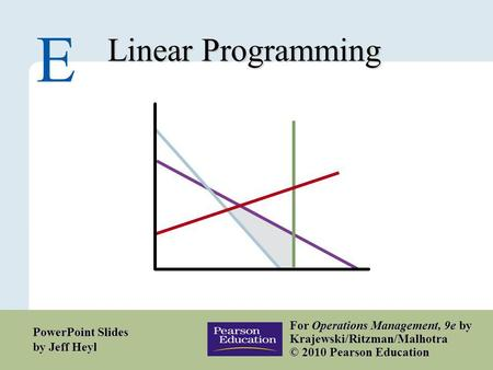 E – 1 Copyright © 2010 Pearson Education, Inc. Publishing as Prentice Hall. Linear Programming E For Operations Management, 9e by Krajewski/Ritzman/Malhotra.