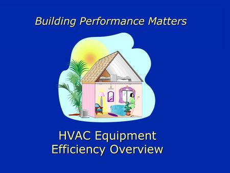 HVAC Equipment Efficiency Overview Building Performance Matters.