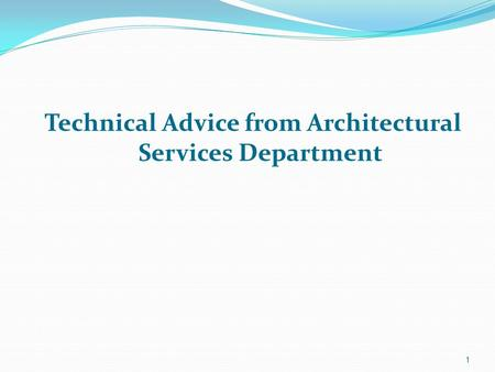 1 Technical Advice from Architectural Services Department.