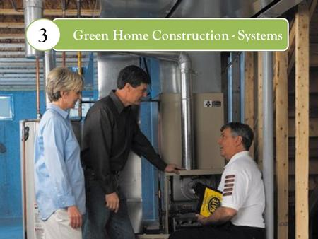 Green Home Construction - Systems 3. Does Green Cost More? CostBenefits Calculate ROI Consider: – Initial cost – Seasonality – Tax benefit – Energy savings.