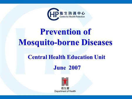 Prevention of Mosquito-borne Diseases Central Health Education Unit June 2007 June 2007.