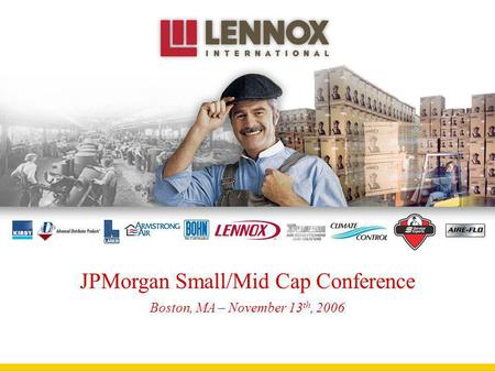 JPMorgan Small/Mid Cap Conference Boston, MA – November 13 th, 2006.