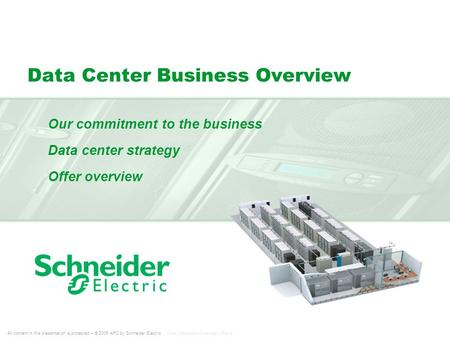 All content in this presentation is protected – © 2009 APC by Schneider Electric Core | Business Overview | Rev 0 Data Center Business Overview Our commitment.