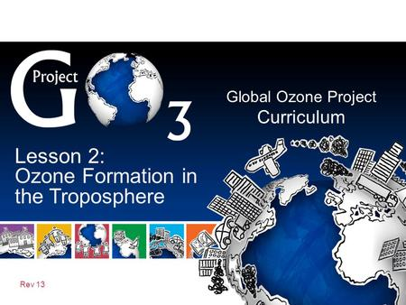 Global Ozone Project Curriculum Rev 13 Lesson 2: Ozone Formation in the Troposphere.
