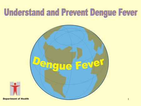 1. 2 What is it? Mode of transmission Symptoms and treatment Prevention Dengue Fever.