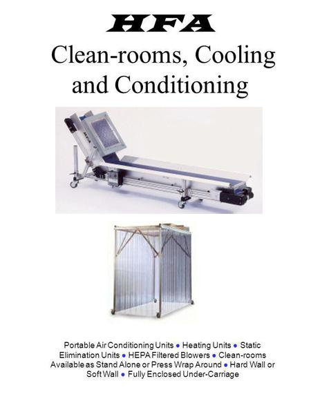 HFA Clean-rooms, Cooling and Conditioning Portable Air Conditioning Units Heating Units Static Elimination Units HEPA Filtered Blowers Clean-rooms Available.