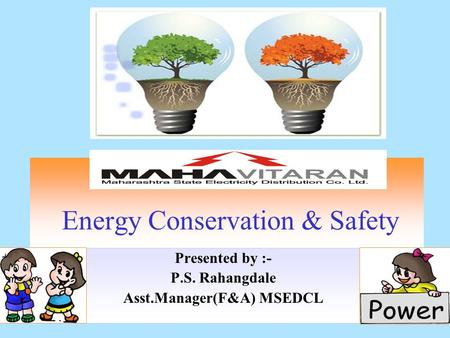 Energy Conservation & Safety Presented by :- P.S. Rahangdale Asst.Manager(F&A) MSEDCL.
