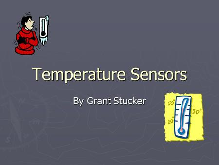 Temperature Sensors By Grant Stucker. Brief Overview Types of Sensors and how they work Types of Sensors and how they work Sensor Applications Sensor.