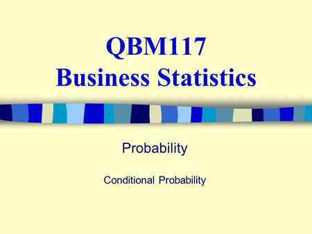 QBM117 Business Statistics Probability Conditional Probability.