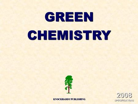 KNOCKHARDY PUBLISHING 2008 SPECIFICATIONS GREENCHEMISTRY.