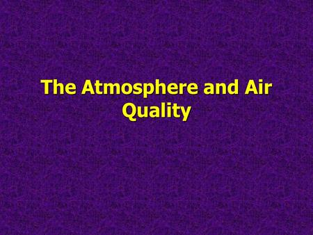 The Atmosphere and Air Quality. Gaseous Composition of the AtmosphereGaseous Composition of the Atmosphere.
