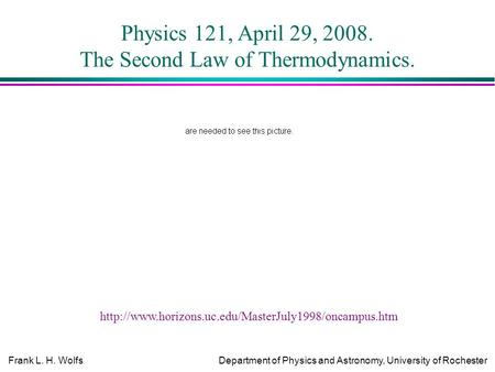 Frank L. H. WolfsDepartment of Physics and Astronomy, University of Rochester Physics 121, April 29, 2008. The Second Law of Thermodynamics.