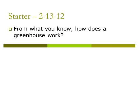 Starter – 2-13-12 From what you know, how does a greenhouse work?