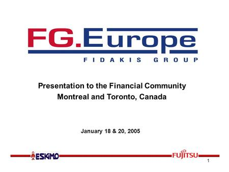 1 Presentation to the Financial Community Montreal and Toronto, Canada January 18 & 20, 2005.