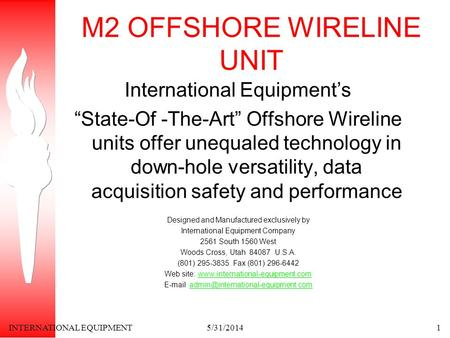 INTERNATIONAL EQUIPMENT5/31/20141 M2 OFFSHORE WIRELINE UNIT International Equipments State-Of -The-Art Offshore Wireline units offer unequaled technology.