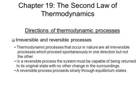 Chapter 19: The Second Law of Thermodynamics Directions of thermodynamic processes Irreversible and reversible processes Thermodynamic processes that occur.