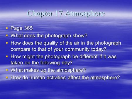 Chapter 17 Atmosphere Page 365 Page 365 What does the photograph show? What does the photograph show? How does the quality of the air in the photograph.
