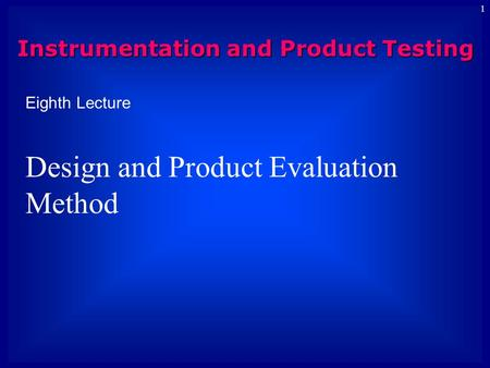 1 Eighth Lecture Design and Product Evaluation Method Instrumentation and Product Testing.