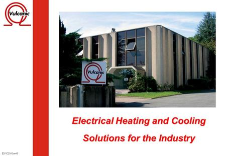Electrical Heating and Cooling Electrical Heating and Cooling Solutions for the Industry Solutions for the Industry EN-C2000 revO.