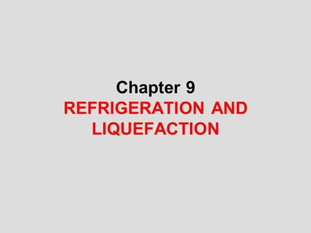 Chapter 9 REFRIGERATION AND LIQUEFACTION. 2 Objectives Introduce the concepts of refrigerators and heat pumps and the measure of their performance. Analyze.