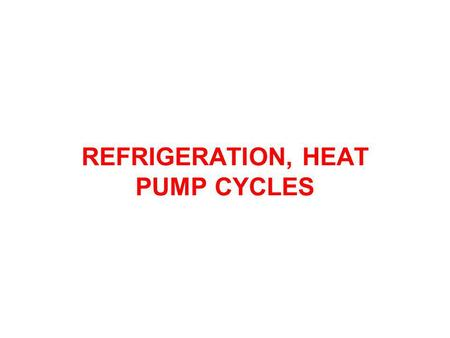 REFRIGERATION, HEAT PUMP CYCLES. REFRIGERATORS AND HEAT PUMPS The objective of a refrigerator is to remove heat (Q L ) from the cold medium; the objective.