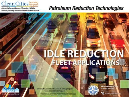 1. 2 Objectives Explain how to implement green fleets Learn about incentives for utilizing idle reduction technologies and strategies Learn about the.