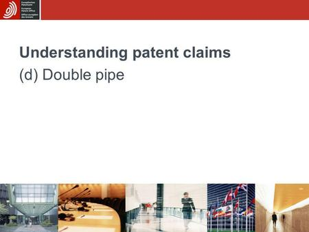 Understanding patent claims (d) Double pipe. Sub-module CUnderstanding patent claims - (d) Double pipe 2/20 The invention The invention relates to a double.
