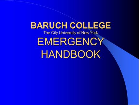 BARUCH COLLEGE The City University of New York EMERGENCY HANDBOOK.