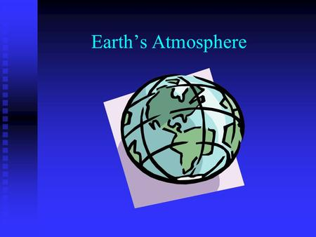 Earths Atmosphere. Chapter 15-1 Objectives: Objectives: Identify the gases in the atmosphere. Identify the gases in the atmosphere. Describe the structure.