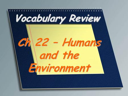 Vocabulary Review Ch 22 – Humans and the Environment.