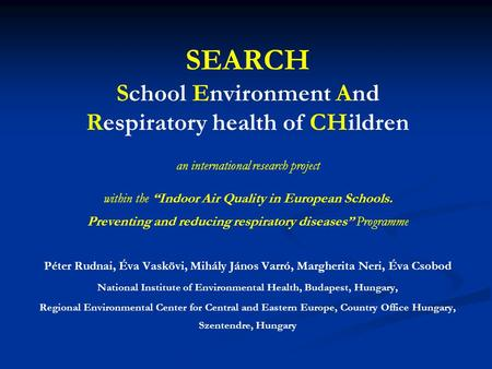 SEARCH School Environment And Respiratory health of CHildren an international research project within the Indoor Air Quality in European Schools. Preventing.