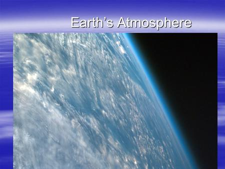 Earths Atmosphere Earths Atmosphere. Atmosphere The atmosphere is a thin layer of gases that surround the Earth. The atmosphere is a thin layer of gases.