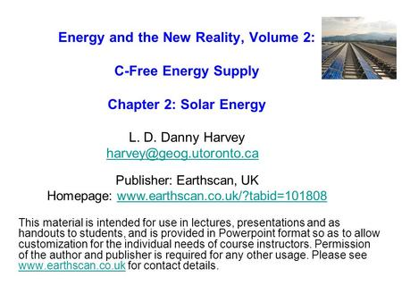 Energy and the New Reality, Volume 2: C-Free Energy Supply Chapter 2: Solar Energy L. D. Danny Harvey  This.