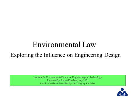 Institute for Environmental Sciences, Engineering and Technology Prepared By: Sanne Knudsen, July 2001 Faculty Guidance Provided By: Dr. Gregory Keoleian.