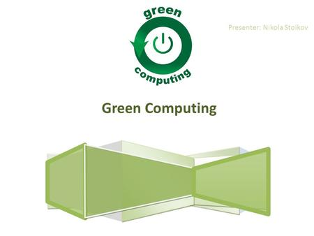Green Computing Presenter: Nikola Stoikov. The cases illustrate that the transition of businesses towards green computing has not only proven to be a.