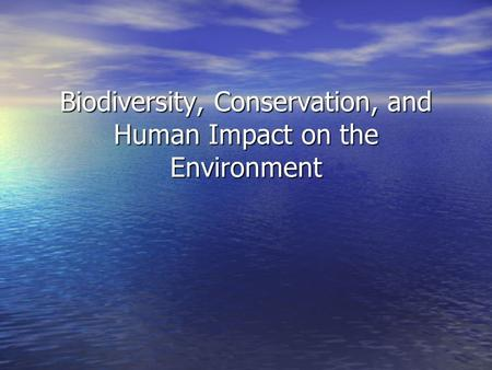 Biodiversity, Conservation, and Human Impact on the Environment.