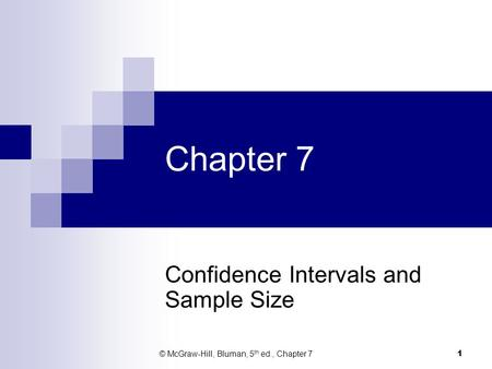Chapter 7 Confidence Intervals and Sample Size © McGraw-Hill, Bluman, 5 th ed., Chapter 7 1.