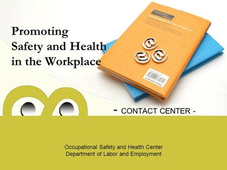 Promoting Safety and Health in the Workplace - CONTACT CENTER - Occupational Safety and Health Center Department of Labor and Employment.