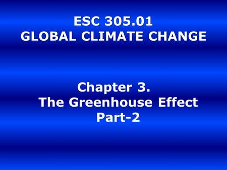 ESC 305.01 GLOBAL CLIMATE CHANGE Chapter 3. The Greenhouse Effect Part-2.