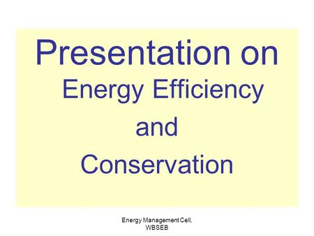 Energy Management Cell, WBSEB Presentation on Energy Efficiency and Conservation.