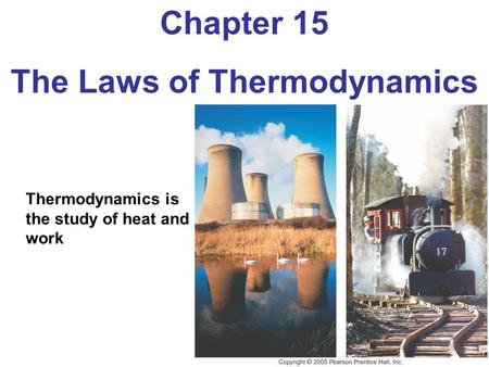 Chapter 15 The Laws of Thermodynamics Thermodynamics is the study of heat and work.