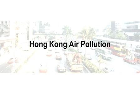 Hong Kong Air Pollution. Hong Kong Hong Kong is a magnificent place to live in, with trees and parks everywhere. Fantastic views around such as the Peak,