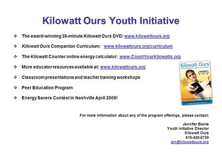 Kilowatt Ours Youth Initiative The award-winning 38-minute Kilowatt Ours DVD: www.kilowattours.org Kilowatt Ours Companion Curriculum: www.kilowattours.org/curriculum.