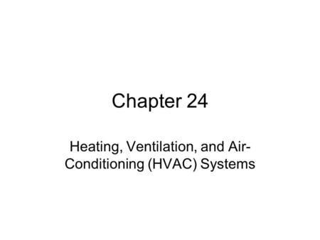 Chapter 24 Heating, Ventilation, and Air- Conditioning (HVAC) Systems.